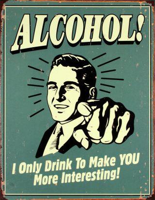 Фото: Алкоголь! Я пью, чтобы ты был более интересен! (Alcohol! I only drink to make YOU more Interesting!)